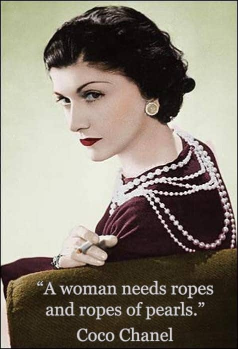 """A woman needs ropes and ropes of pearls."" Coco Chanel"