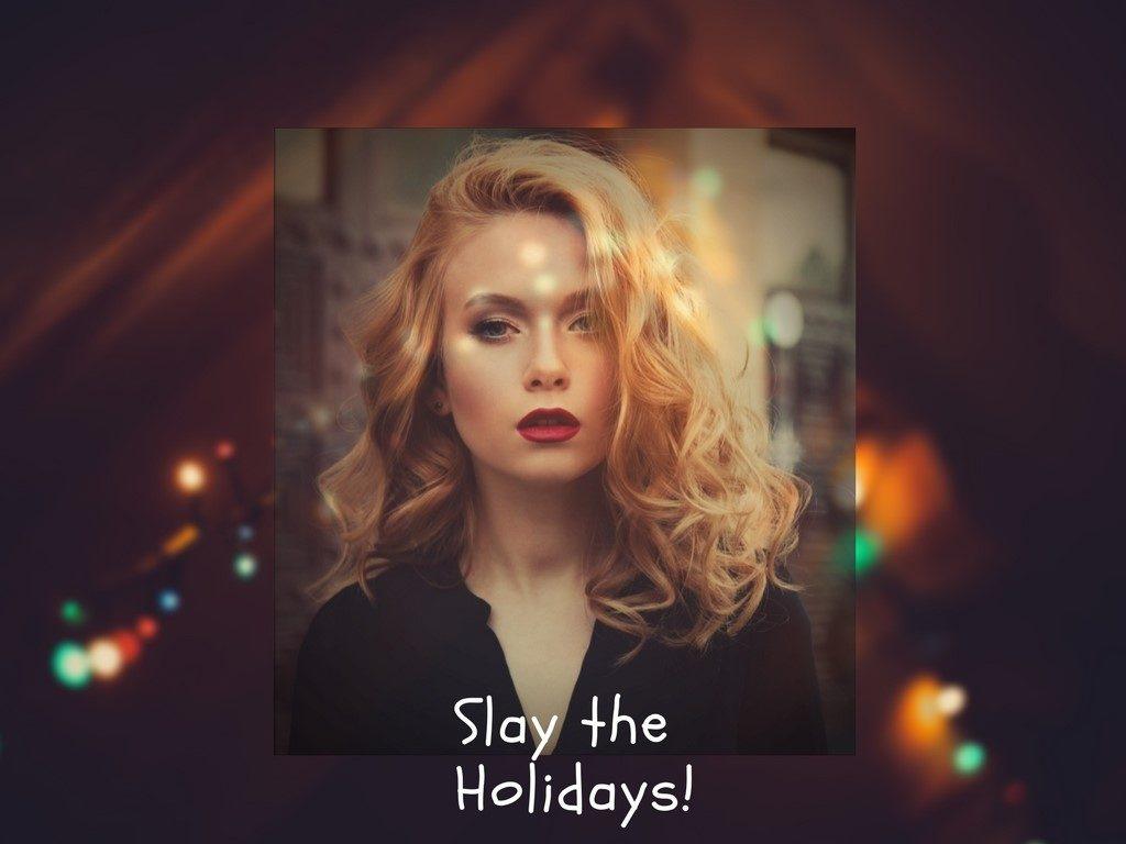 Slay the Holidays!