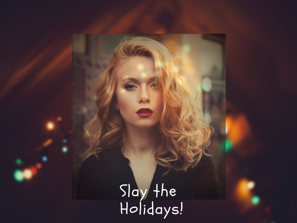 Slay the Holidays!