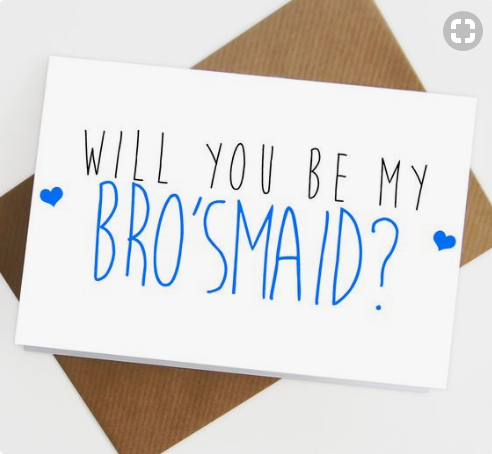 Will You Be My Bro'sMaid?