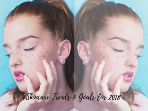 Skincare Trends and Goals for 2018