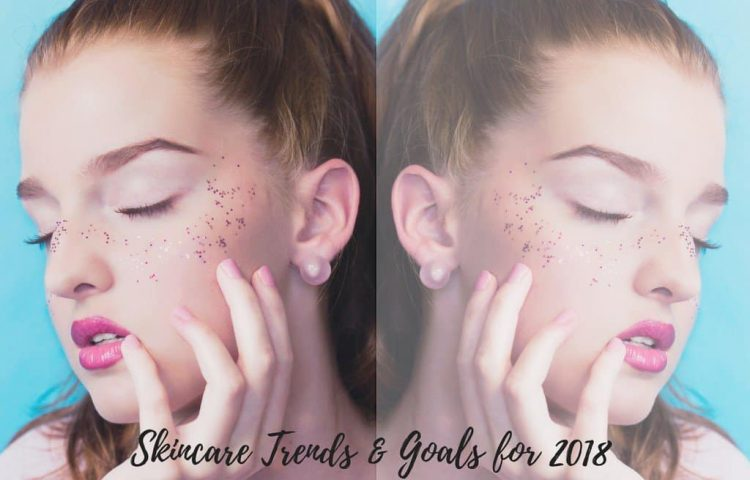 Skincare Trends & Goals for 2018