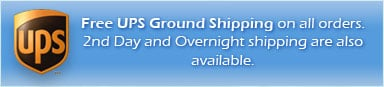 Free UPS Ground Shipping on all orders. 2nd Day and Overnight shipping are also available.